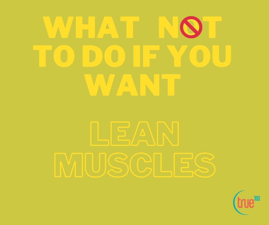 Ballantyne Personal Training Tells You What NOT to do if you want lean muscles
